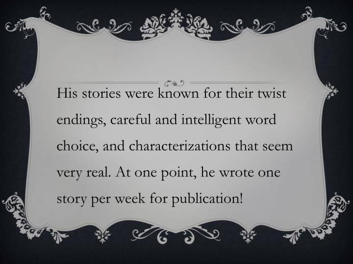 His stories were known for their twist endings, careful and intelligent word choice, and characteriz...