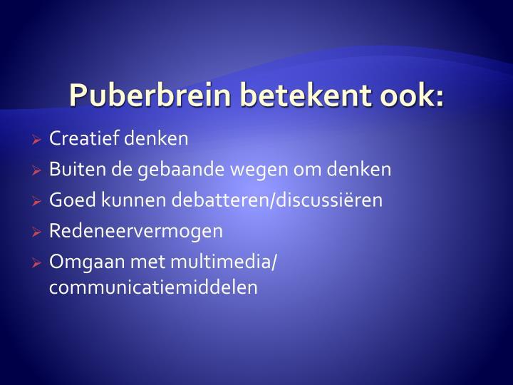Puberbrein betekent ook: