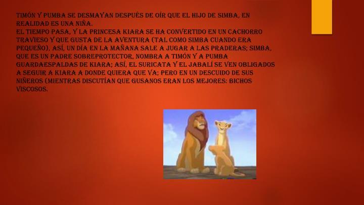 Timón y Pumba se desmayan después de oír que el hijo de Simba, en realidad es una niña.