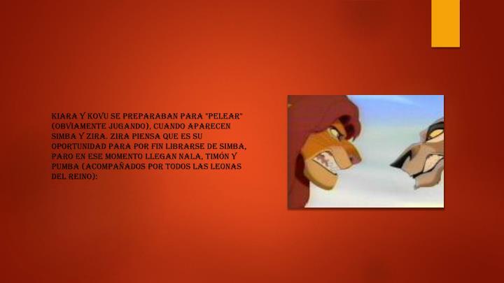 """Kiara y Kovu se preparaban para """"pelear"""" (obviamente jugando), cuando aparecen Simba y Zira."""