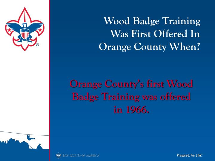 Wood Badge Training           Was First Offered In               Orange County When?