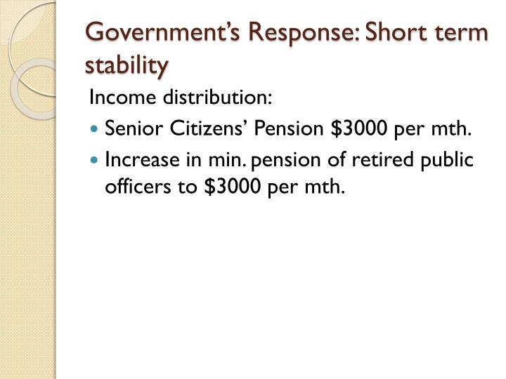 Government's Response: Short term stability