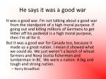 he says it was a good war