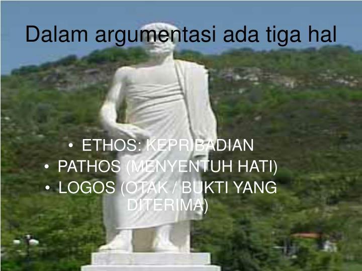Dalam argumentasi ada tiga hal
