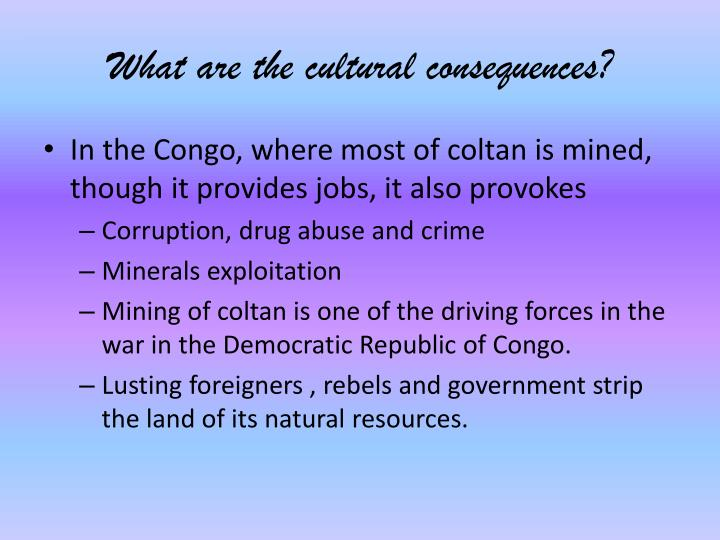 What are the cultural consequences?