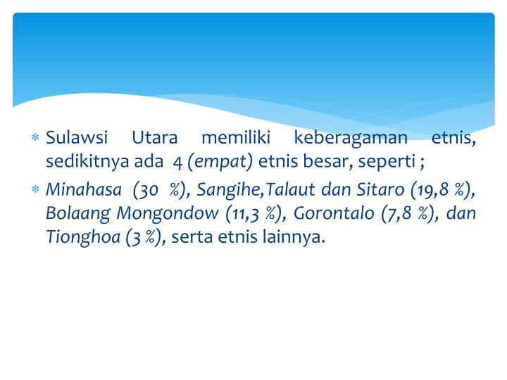 Sulawsi Utara memiliki keberagaman etnis, sedikitnya ada  4