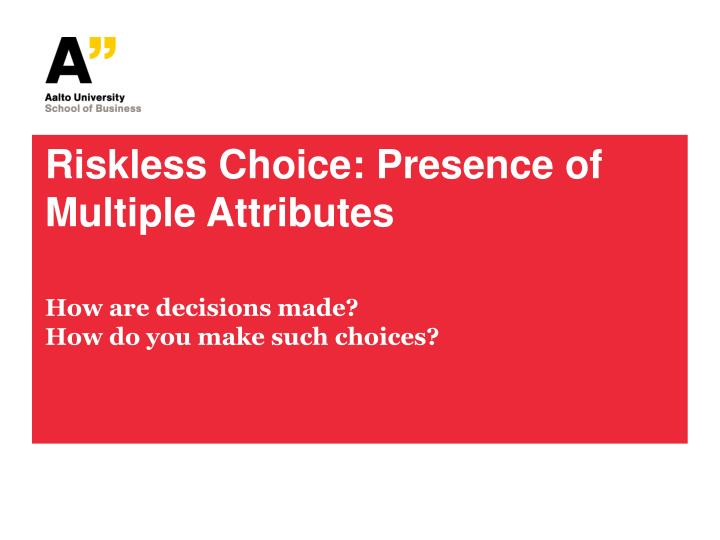 Riskless choice presence of multiple attributes