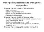 many policy possibilities to change the age profiles