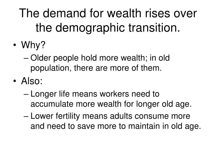 The demand for wealth rises over the demographic transition.