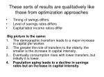 these sorts of results are qualitatively like those from optimization approaches