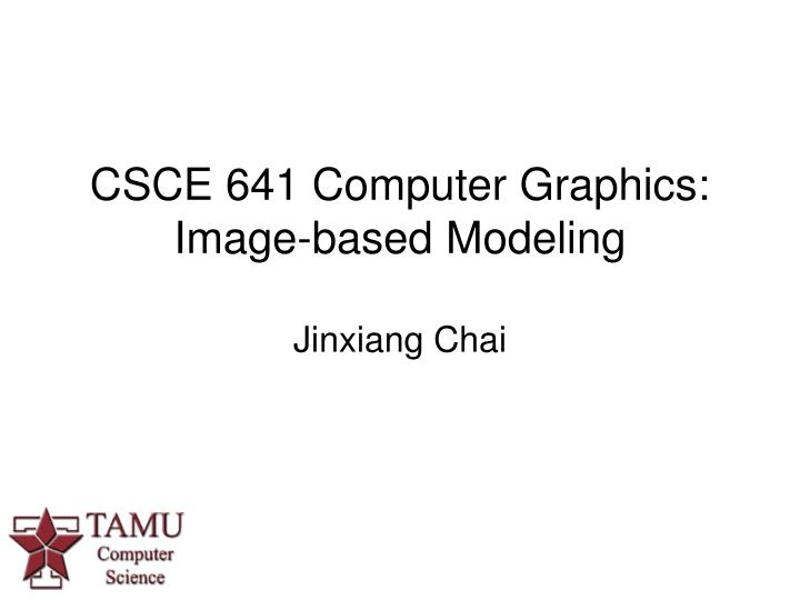 Csce 641 computer graphics image based modeling