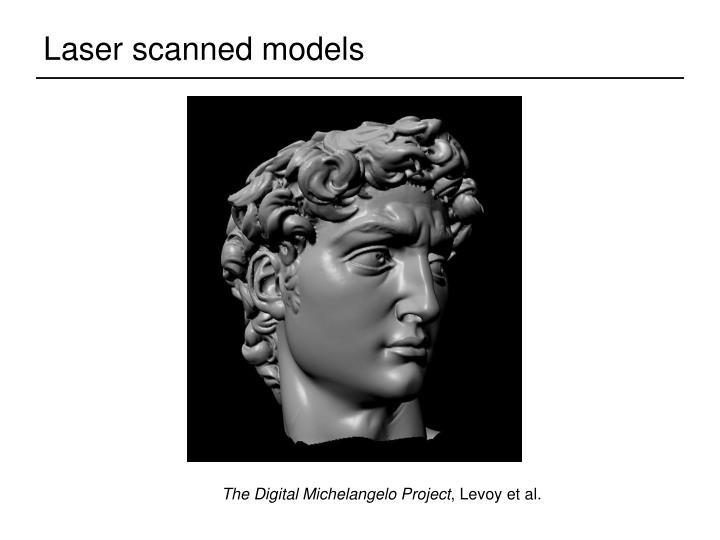 Laser scanned models