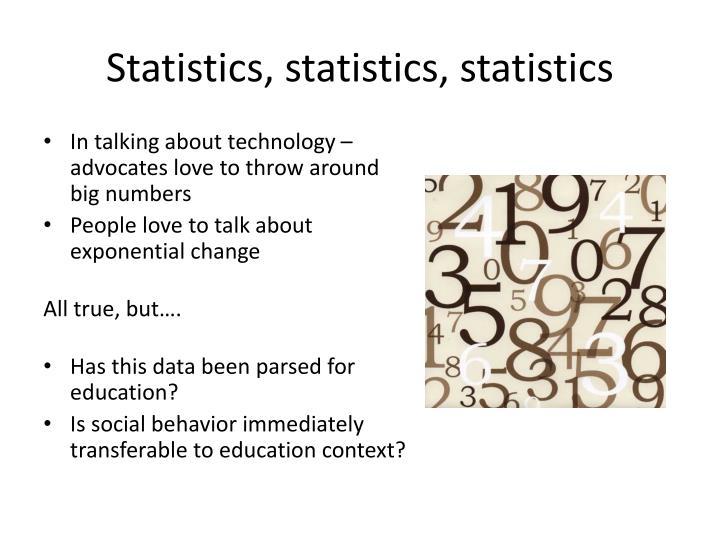Statistics, statistics, statistics