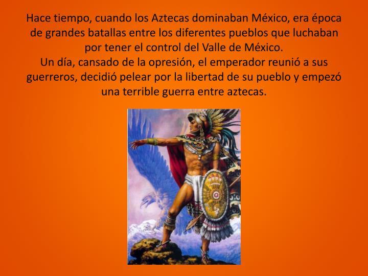 Hace tiempo, cuando los Aztecas dominaban México,