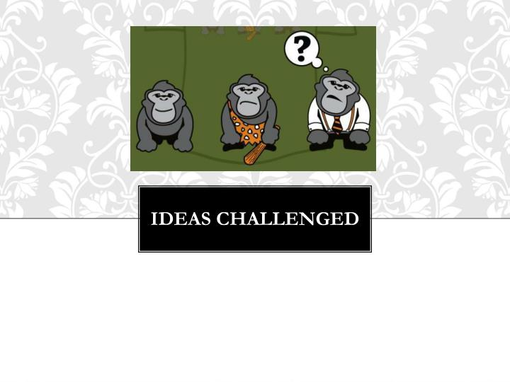 Ideas Challenged