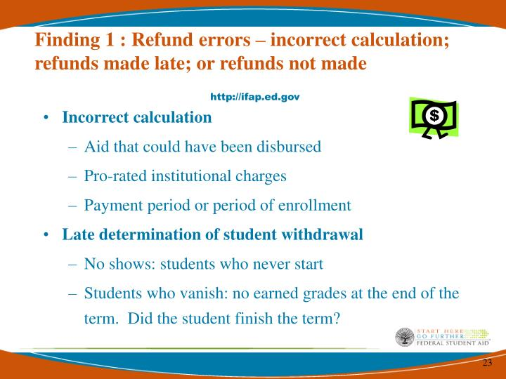 Finding 1 : Refund errors – incorrect calculation; refunds made late; or refunds not made