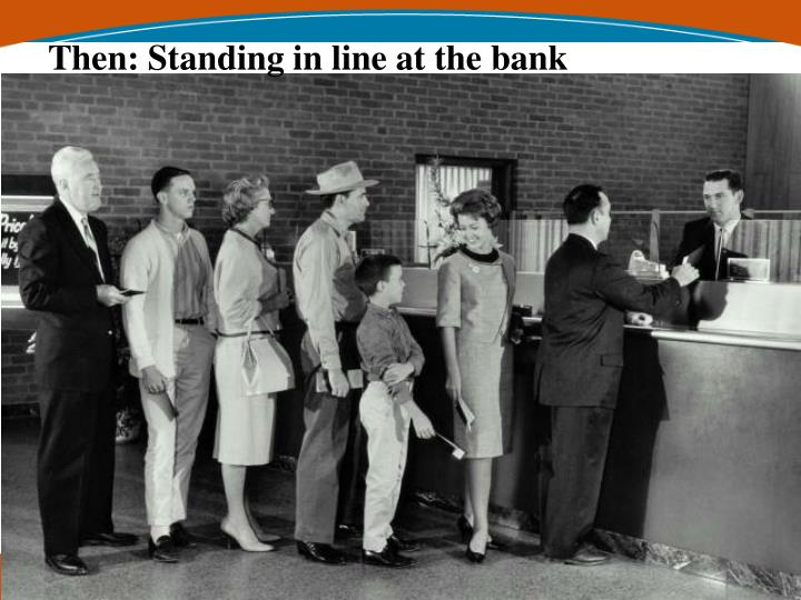 Then: Standing in line at the bank