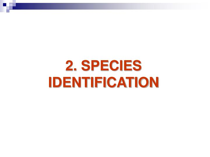 2. SPECIES IDENTIFICATION