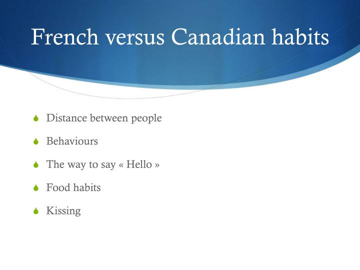 French versus Canadian habits