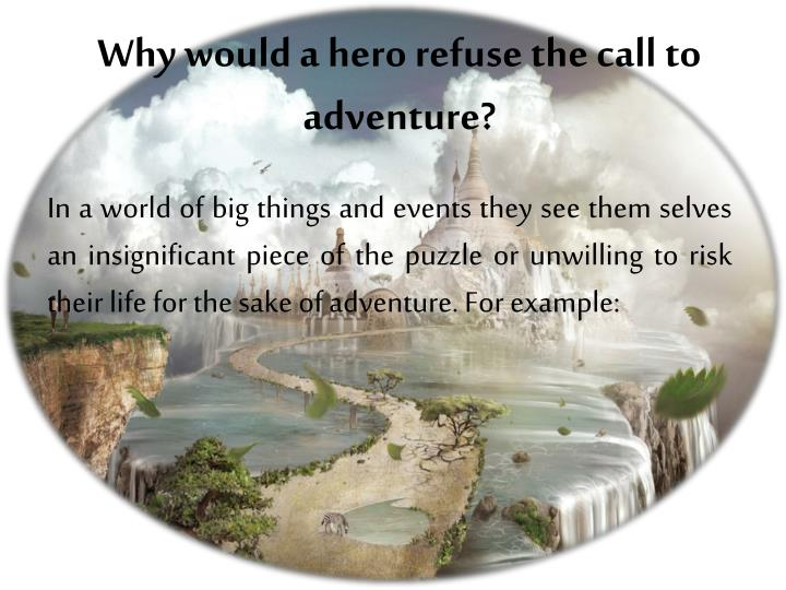 Why would a hero refuse the call to adventure?