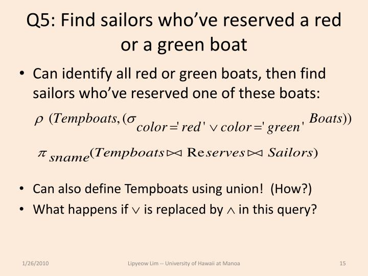 Q5: Find sailors who've reserved a red or a green boat
