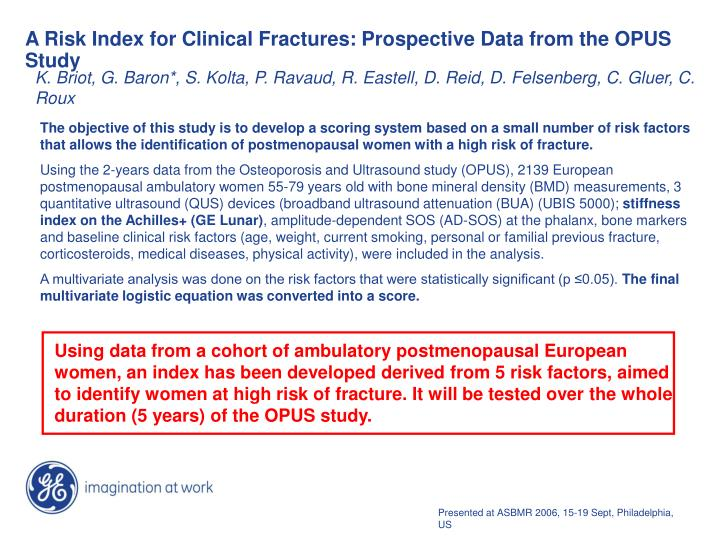 Using data from a cohort of ambulatory postmenopausal European women, an index has been developed derived from 5 risk factors, aimed to identify women at high risk of fracture. It will be tested over the whole duration (5 years) of the OPUS study.