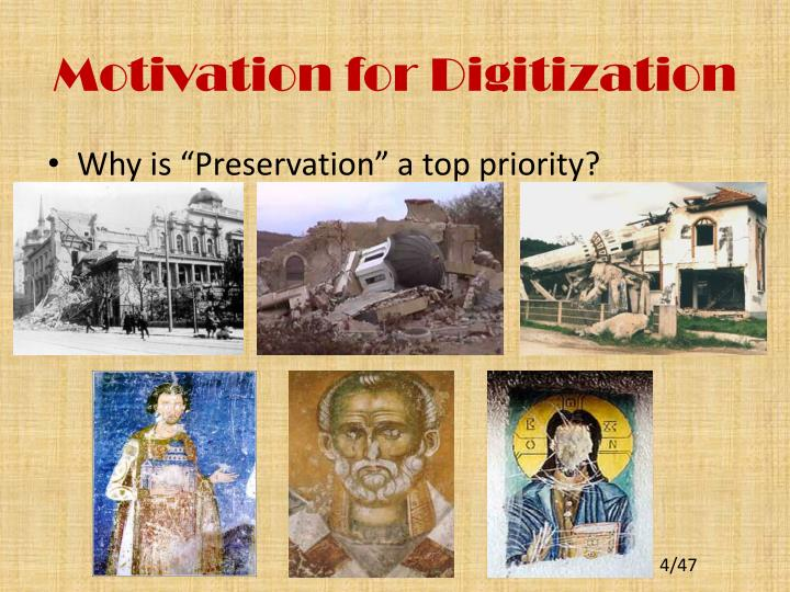 Motivation for Digitization