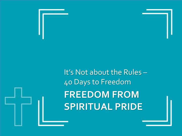 Freedom from spiritual pride