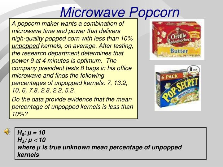 A popcorn maker wants a combination of microwave time and power that delivers high-quality popped corn with less than 10%