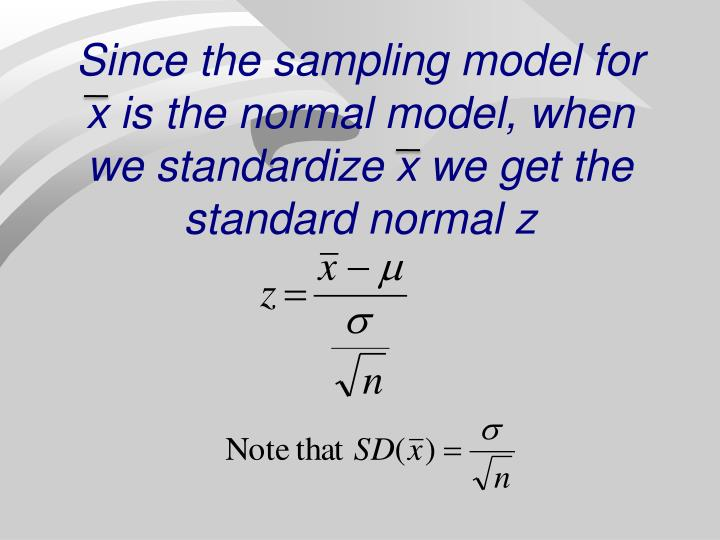 Since the sampling model for x is the normal model, when we standardize x we get the standard normal...