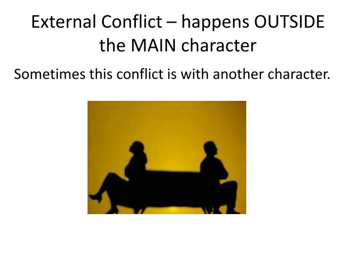 External Conflict – happens OUTSIDE the MAIN character
