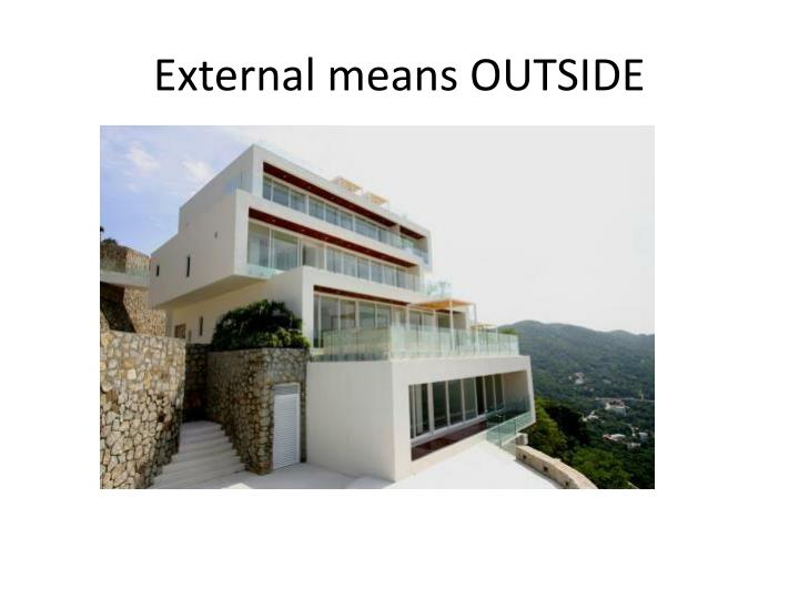 External means OUTSIDE