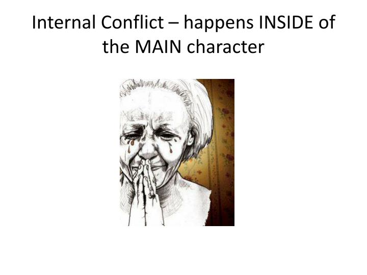 Internal Conflict – happens INSIDE of the MAIN character