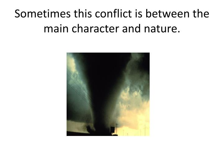 Sometimes this conflict is between the main character and nature.
