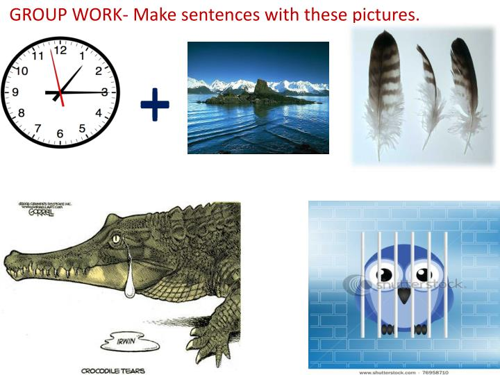 GROUP WORK- Make sentences with these pictures.