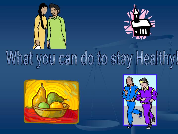 What you can do to stay Healthy!