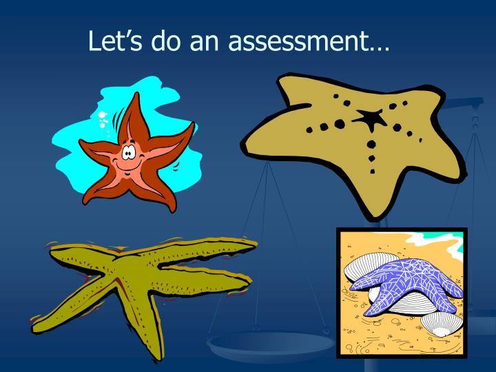 Let's do an assessment…