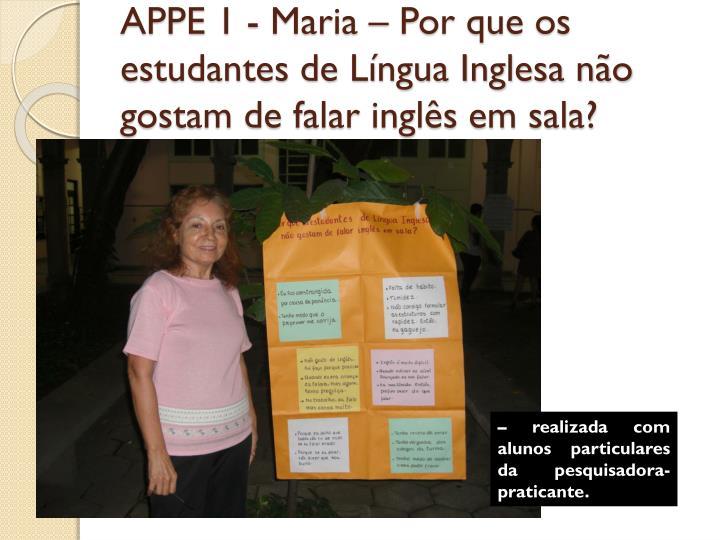 APPE 1 - Maria – Por que os estudantes de Língua Inglesa não gostam de falar inglês em sala?