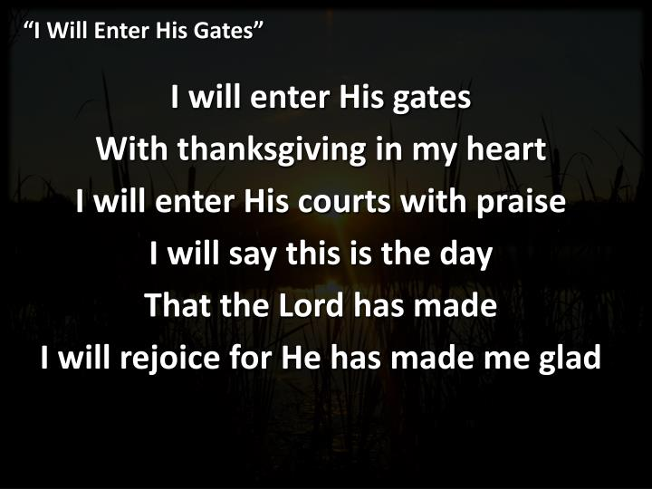 """I Will Enter His Gates"""
