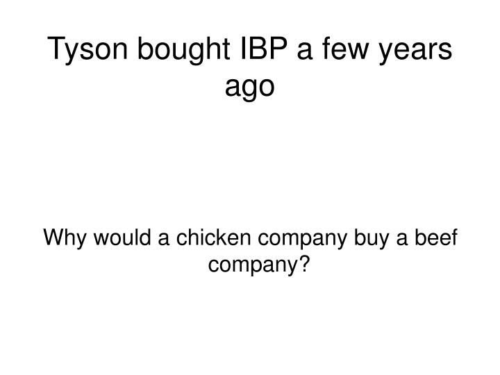 Tyson bought IBP a few years ago