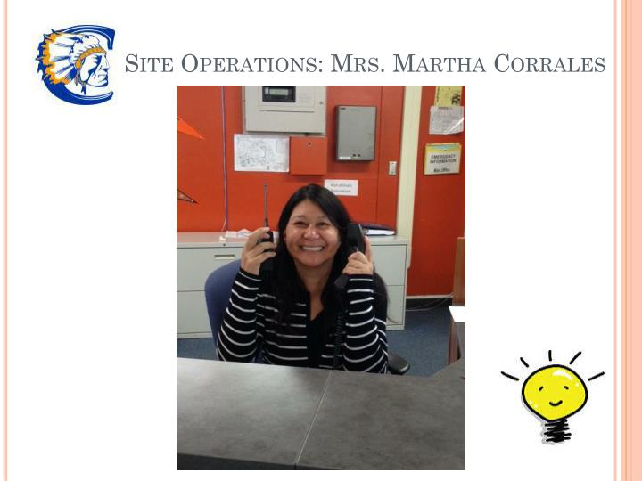 Site Operations: Mrs. Martha Corrales