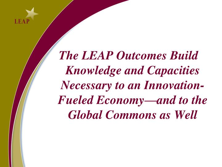 The LEAP Outcomes Build Knowledge and Capacities Necessary to an Innovation-Fueled Economy—and to the Global Commons as Well