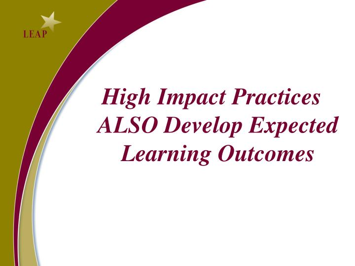 High Impact Practices ALSO Develop Expected Learning Outcomes