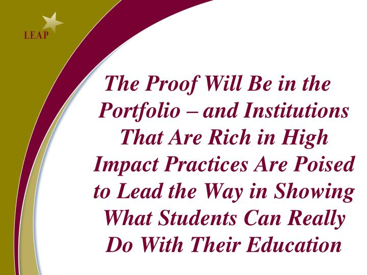 The Proof Will Be in the Portfolio – and Institutions That Are Rich in High Impact Practices Are Poised to Lead the Way in Showing What Students Can Really Do With Their Education