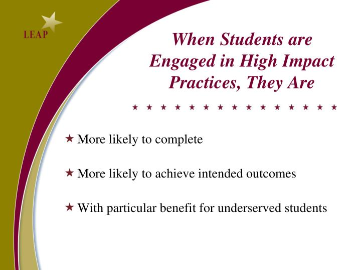 When Students are Engaged in High Impact Practices, They Are