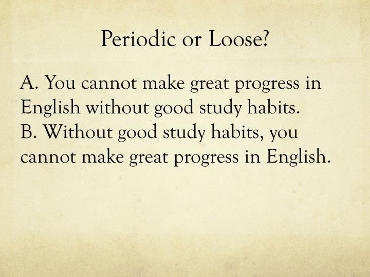 Periodic or Loose?