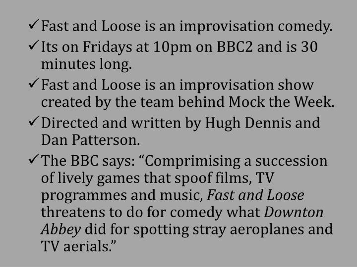 Fast and Loose is an improvisation comedy.