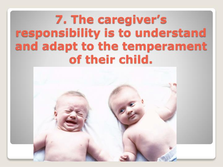 7. The caregiver's responsibility is to understand and adapt to the temperament of their child.