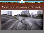 manhattan a protrusion of granite