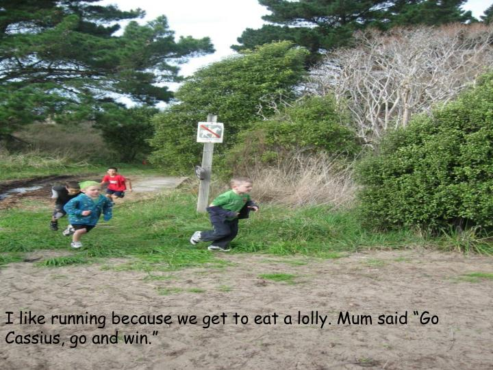 """I like running because we get to eat a lolly. Mum said """"Go Cassius, go and win."""""""